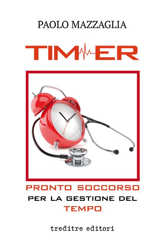 Timer: pronto soccorso per la gestione del tempo, autore Paolo Mazzaglia