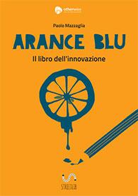 Arance Blu - Il libro dell'innovazione, autore Paolo Mazzaglia